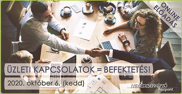 Üzleti kapcsolatok = Befektetés!, 2020. október 6.